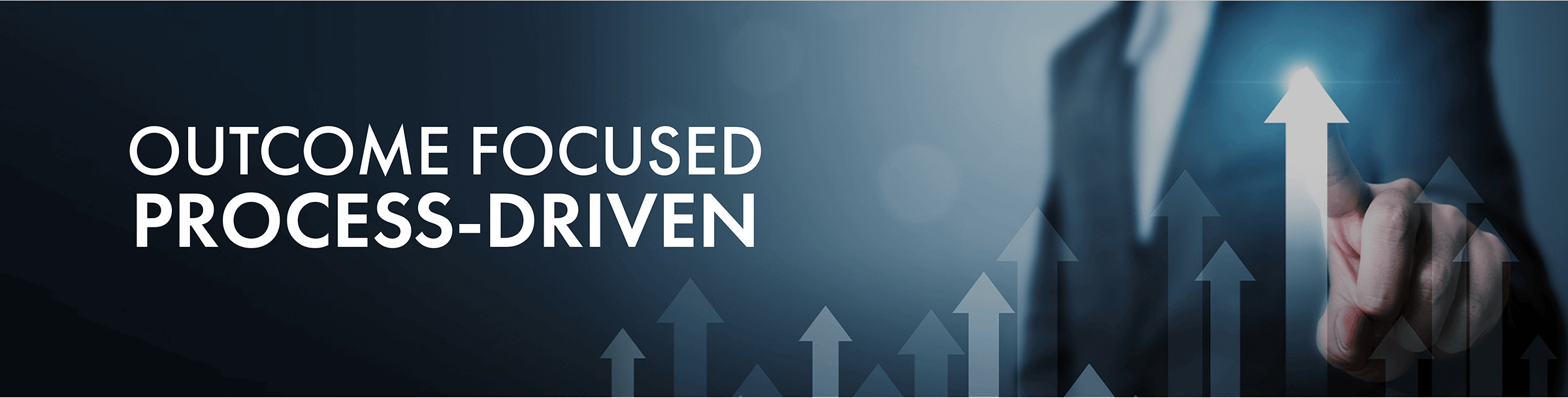 OUTCOME FOCUSED PROCESS-DRIVEN